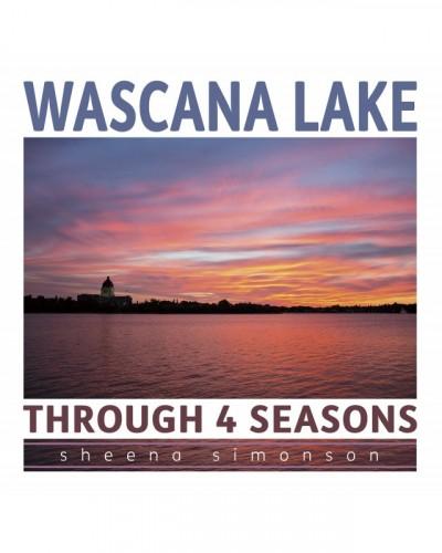 Wascana Lake Through 4 Seasons